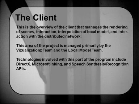 The Client This is the overview of the client that manages the rendering of scenes, interaction, interpolation of local model, and inter- action with the.