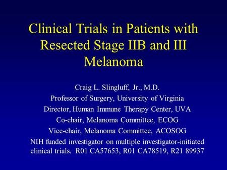 Clinical Trials in Patients with Resected Stage IIB and III Melanoma Craig L. Slingluff, Jr., M.D. Professor of Surgery, University of Virginia Director,