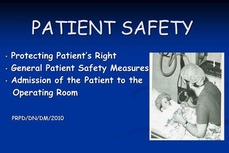 PATIENT SAFETY Protecting Patient's Right Protecting Patient's Right General Patient Safety Measures General Patient Safety Measures Admission of the Patient.