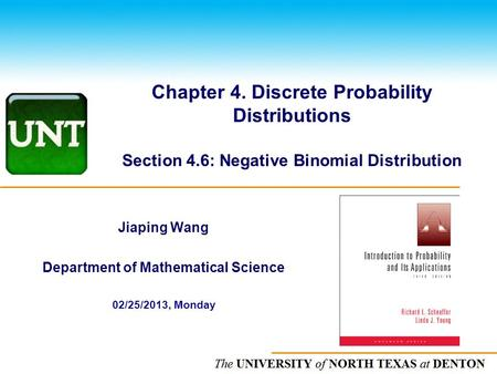 The UNIVERSITY of NORTH CAROLINA at CHAPEL HILL Chapter 4. Discrete Probability Distributions Section 4.6: Negative Binomial Distribution Jiaping Wang.