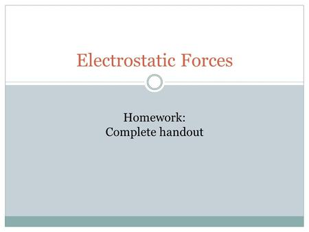 Electrostatic Forces Homework: Complete handout. Magnitude of Force According to Coulomb's Law  The magnitude of force exerted on a charge by another.