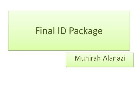 "Final ID Package Munirah Alanazi. Instructional ""problem"" identification/ description In Saudi Arabia, many live in areas far from universities and need."