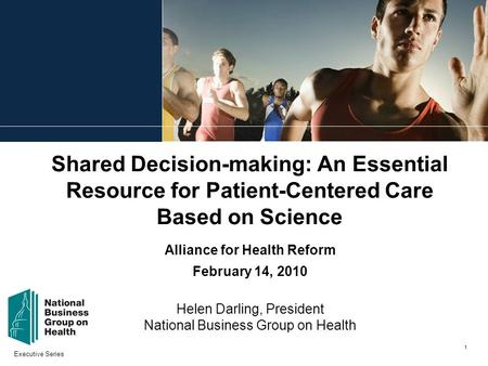 Executive Series 1 Shared Decision-making: An Essential Resource for Patient-Centered Care Based on Science Alliance for Health Reform February 14, 2010.
