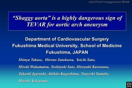 "ASCVTS 2011 Shaggy aorta & TEVAR 1 ""Shaggy aorta"" is a highly dangerous sign of TEVAR for aortic arch aneurysm ""Shaggy aorta"" is a highly dangerous sign."