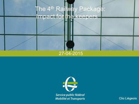 The 4 th Railway Package: Impact for the keepers 27-04-2015 Clio Liégeois.