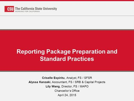 Reporting Package Preparation and Standard Practices Criselle Espiritu, Analyst, FS / SFSR Alyssa Kanzaki, Accountant, FS / SRB & Capital Projects Lily.