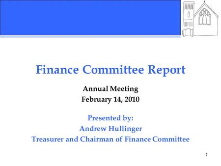 1 Finance Committee Report Annual Meeting February 14, 2010 Presented by: Andrew Hullinger Treasurer and Chairman of Finance Committee.