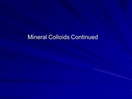 Mineral Colloids Continued. Na + K + K + Na + K + K + K + Cation Exchange Na +