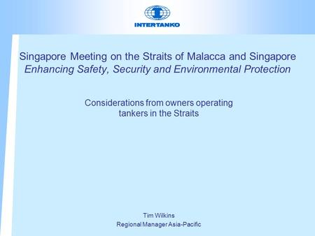 Singapore Meeting on the Straits of Malacca and Singapore Enhancing Safety, Security and Environmental Protection Considerations from owners operating.