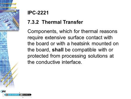 IPC-2221 7.3.2 Thermal Transfer Components, which for thermal reasons require extensive surface contact with the board or with a heatsink mounted on the.