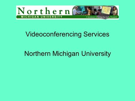 Videoconferencing Services Northern Michigan University.