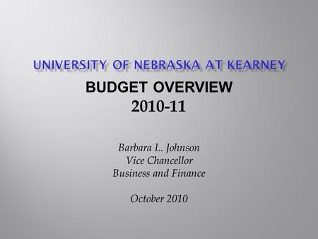 BUDGET OVERVIEW 2010-11 Barbara L. Johnson Vice Chancellor Business and Finance October 2010.