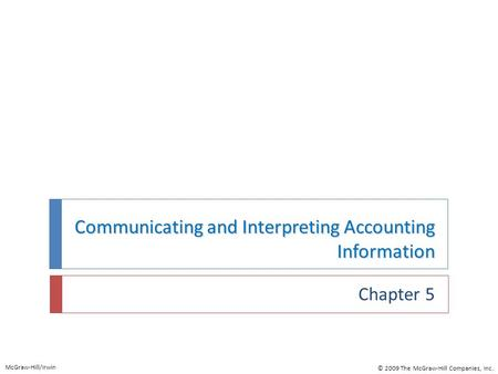 Communicating and Interpreting Accounting Information Chapter 5 McGraw-Hill/Irwin © 2009 The McGraw-Hill Companies, Inc.