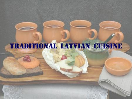 Traditional Latvian cuisine. There are no special spice in traditional Latvian cuisine. To flavour food, they used onions, garlic and cumin, for sweetening.