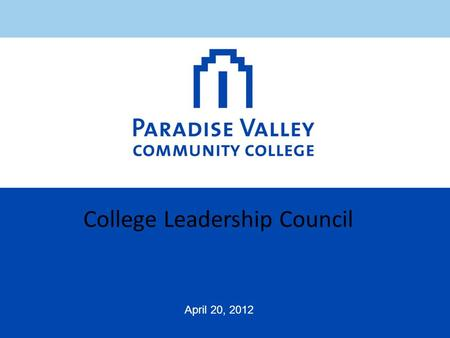 College Leadership Council April 20, 2012. PVCC Vision Statement: Paradise Valley Community College (PVCC) aspires to be the higher learning organization.