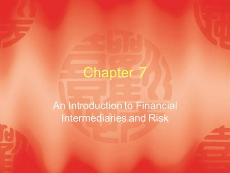 Chapter 7 An Introduction to Financial Intermediaries and Risk.