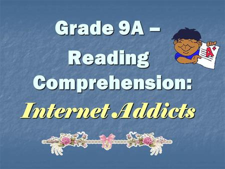 Grade 9A – Reading Comprehension: Internet Addicts.
