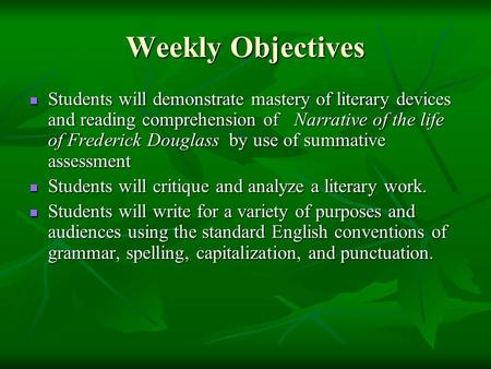 Weekly Objectives Students will demonstrate mastery of literary devices and reading comprehension of Narrative of the life of Frederick Douglass by use.