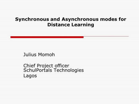 Synchronous and Asynchronous modes for Distance Learning Julius Momoh Chief Project officer SchulPortals Technologies Lagos.