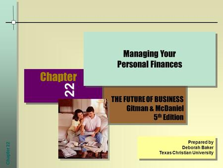 Chapter 22 THE FUTURE OF BUSINESS Gitman & McDaniel 5 th Edition THE FUTURE OF BUSINESS Gitman & McDaniel 5 th Edition Chapter Managing Your Personal Finances.