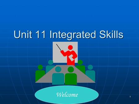 1 Unit 11 Integrated Skills Welcome. 2 Teaching Objectives 1. The reasons why we should integrate the four skills; 2. The ways we integrate the four skills;
