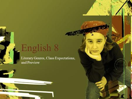 English 8 Literary Genres, Class Expectations, and Preview.
