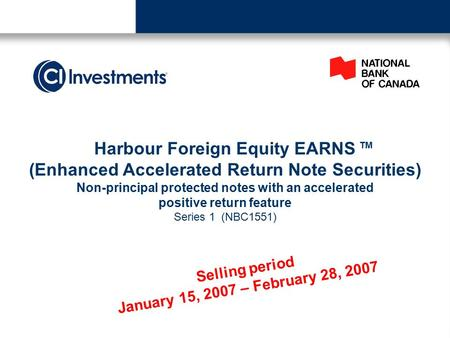 Selling period January 15, 2007 – February 28, 2007 Harbour Foreign Equity EARNS (Enhanced Accelerated Return Note Securities) Non-principal protected.
