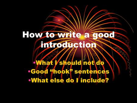 "How to write a good introduction What I should not do Good ""hook"" sentences What else do I include?"