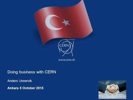 Doing business with CERN Anders Unnervik Ankara 5 October 2015.