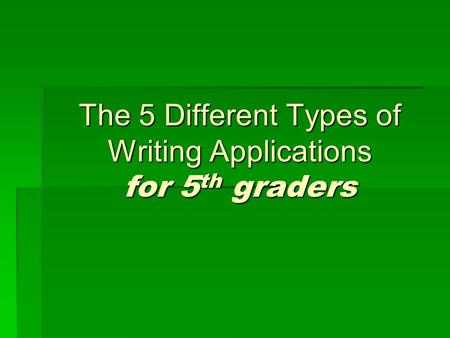 The 5 Different Types of Writing Applications for 5 th graders.