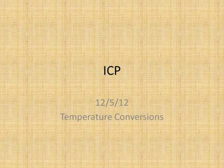 ICP 12/5/12 Temperature Conversions. Warmup 1)What does it physically mean for something to be hot or cold? (regarding how the particles move) 2)The transfer.