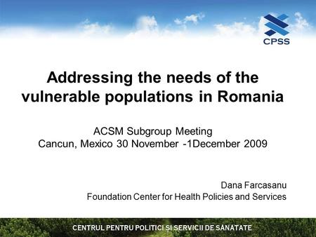 Addressing the needs of the vulnerable populations in Romania ACSM Subgroup Meeting Cancun, Mexico 30 November -1December 2009 Dana Farcasanu Foundation.