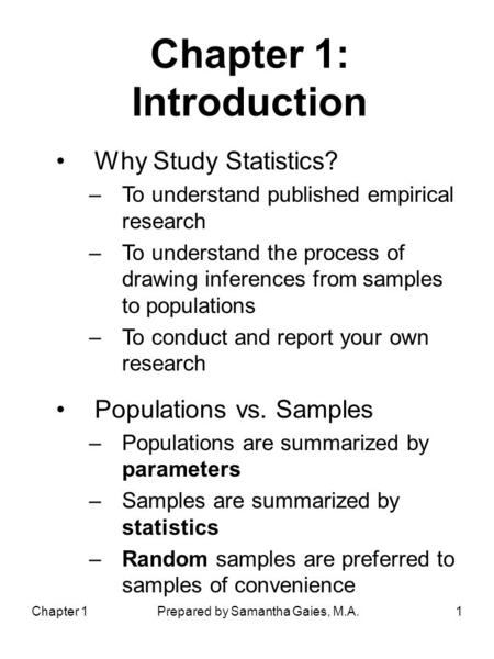 Chapter 1Prepared by Samantha Gaies, M.A.1 Chapter 1: Introduction Why Study Statistics? –To understand published empirical research –To understand the.