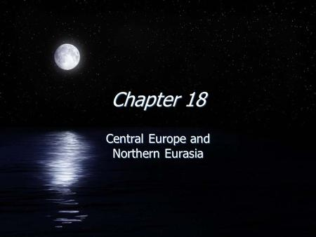 Chapter 18 Central Europe and Northern Eurasia. Overview Chapter F1989 - there were 8 countries in Eastern Europe F2001 - 13 FWhy? Fall of FSoviet Union,