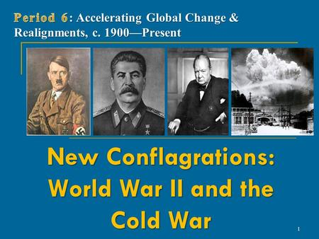 New Conflagrations: World War II and the Cold War 1.