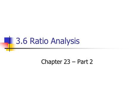 3.6 Ratio Analysis Chapter 23 – Part 2.