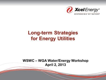 Long-term Strategies for Energy Utilities WSWC – WGA Water/Energy Workshop April 2, 2013.