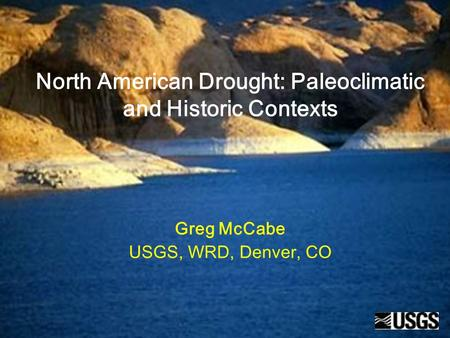 North American Drought: Paleoclimatic and Historic Contexts Greg McCabe USGS, WRD, Denver, CO.