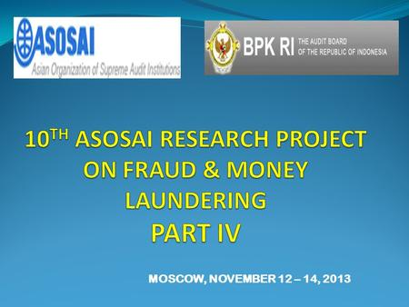 MOSCOW, NOVEMBER 12 – 14, 2013. THE RESEARCH 1.Respondents 8 respondents from SAI Indonesia : auditor, investigator, R &D 2.Time 3 weeks (Sept to Oct.