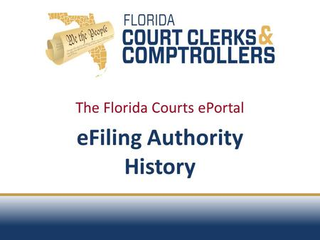 The Florida Courts ePortal eFiling Authority History.