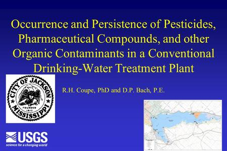 Occurrence and Persistence of Pesticides, Pharmaceutical Compounds, and other Organic Contaminants in a Conventional Drinking-Water Treatment Plant R.H.