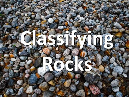 Classifying Rocks. Are made of mixtures of minerals and other materials, although some may contain only a single mineral. – Granite Quartz Feldspar, Mica.