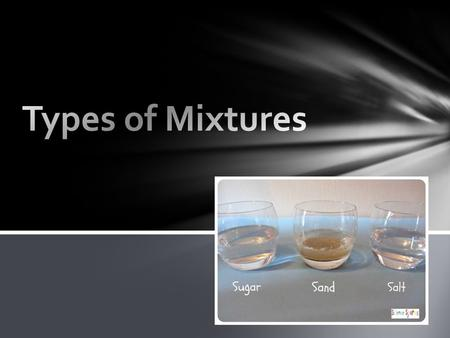 Homogeneous mixtures of particles so small that they cannot be seen with a microscope and they will never settle out to the bottom of the container Examples: