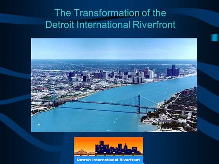 The Transformation of the Detroit International Riverfront.