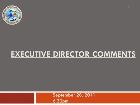 EXECUTIVE DIRECTOR COMMENTS September 28, 2011 6:30pm 1.