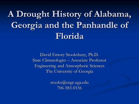 A Drought History of Alabama, Georgia and the Panhandle of Florida David Emory Stooksbury, Ph.D. State Climatologist – Associate Professor Engineering.