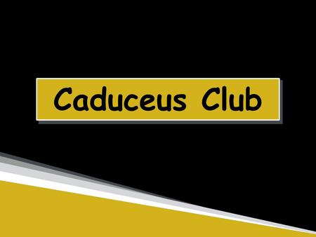 Caduceus Club. Mike Johnston President, Senior, Neurobiology and Physiology Nicole Levens Publicity,