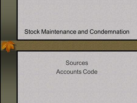 Stock Maintenance and Condemnation Sources Accounts Code.
