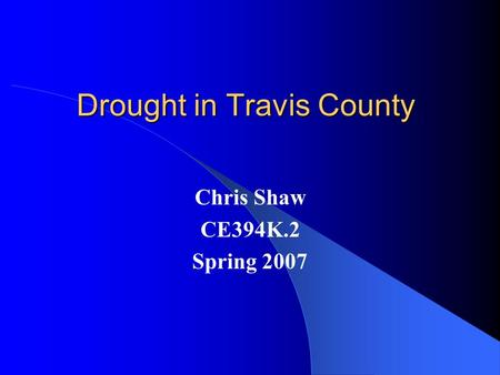 Drought in Travis County Chris Shaw CE394K.2 Spring 2007.