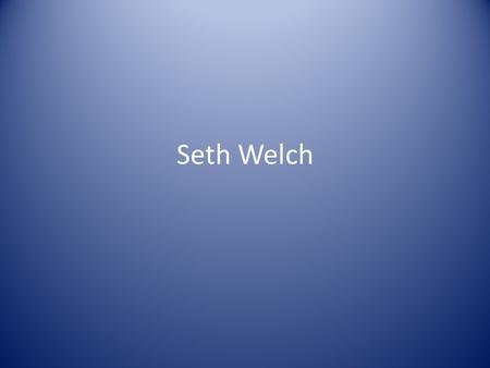 Seth Welch. Who Am I? Career Pathways – Arts & Communication – Business, Management, Marketing, & Technology Interests – Reading – Writing – Programming.